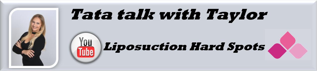 Tata Talk with Taylor - Liposuction Hard Spots